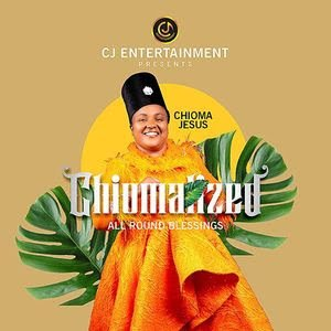 Chioma Jesus Chiomalized All Round Blessings