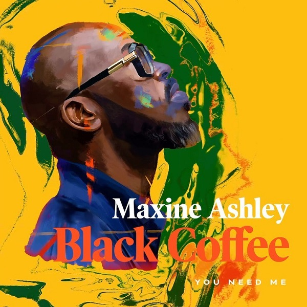 Black Coffee – You Need Me ft. Maxine Ashley Sun El Musician