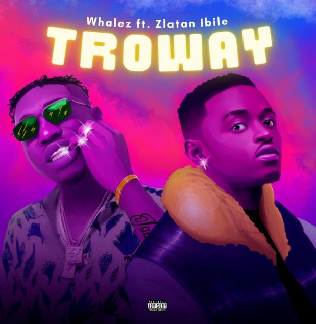 Whalez – Troway Ft. Zlatan