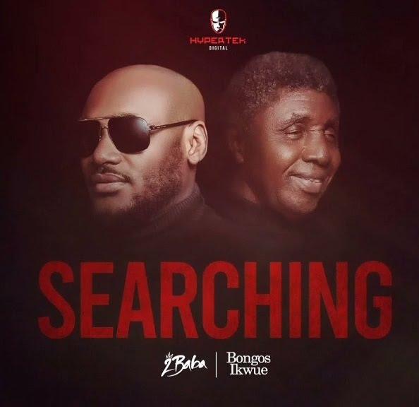 2Baba ft Bongos Ikwue Searching
