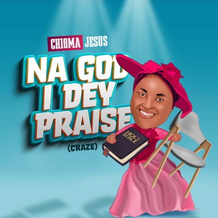 Chioma Jesus – Na God I Dey Praise Craze